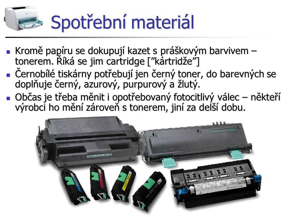 Spotřební materiál Kromě papíru se dokupují kazet s práškovým barvivem – tonerem. Říká se jim cartridge [ kártridže ]
